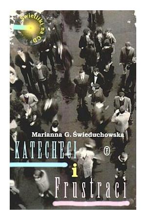 Marianna G. Świeduchowska - Katecheci i frustraci