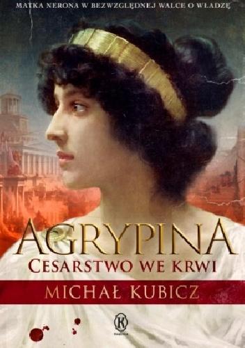 Agrypina. Cesarstwo we krwi - Michał Kubicz