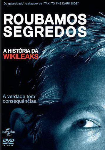 Roubamos Segredos A História da Wikileaks